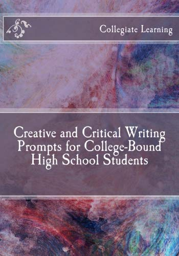 Creative and Critical Writing Prompts for College-Bound  High School Students ()