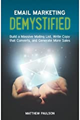 Email Marketing Demystified: Build a Massive Mailing List, Write Copy that Converts and Generate More Sales Paperback