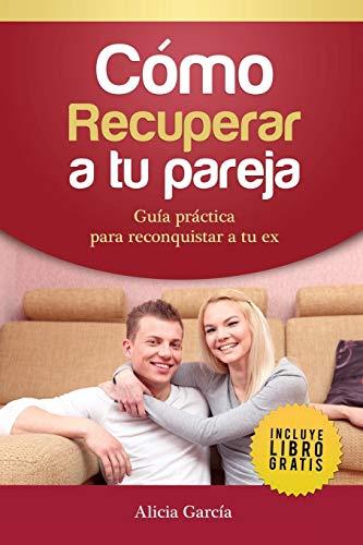 Libro : Como Recuperar A Tu Pareja: Guia Practica Para Re...