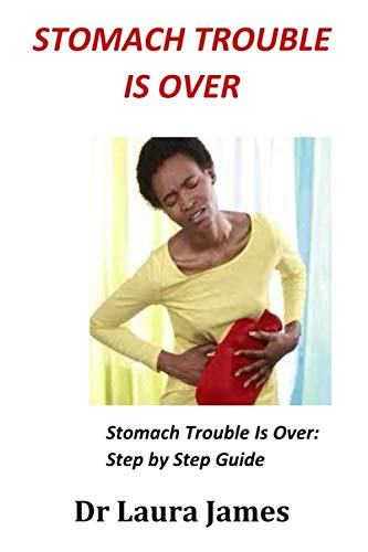 Stomach Trouble Is Over: Stomach Trouble Is Over: Step by Step Guide