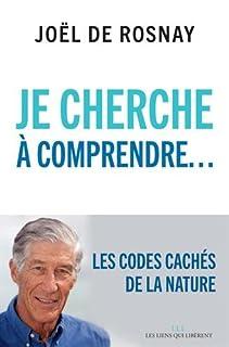 Je cherche à comprendre... : les codes cachés de la nature, Rosnay, Joël de