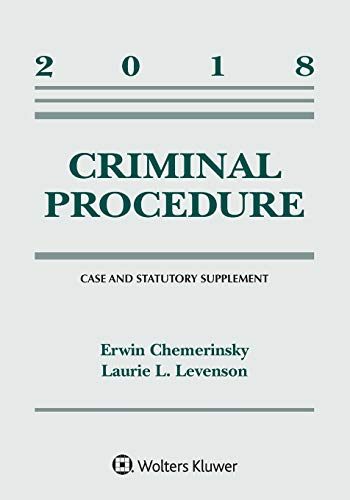 Criminal Procedure: 2018 Case and Statutory Supplement (Supplements)