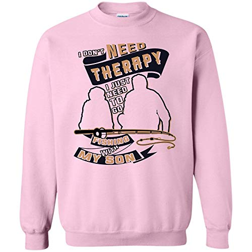 Father and Son Fishing Partner for Life T Shirt, I Don't Need Therepy Sweatshirt (L,Light Pink)