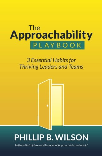 The Approachability Playbook: 3 Essential Habits for Thriving Leaders and Teams