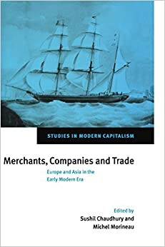 Merchants, Companies and Trade: Europe and Asia in the Early Modern Era (Studies in Modern Capitalism) (2007-09-03)