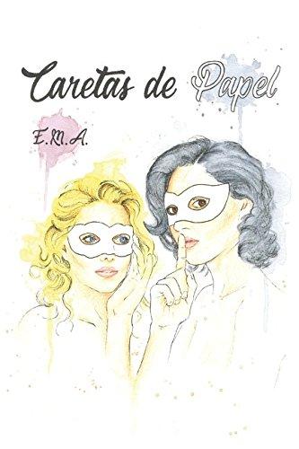Caretas de papel (Spanish Edition) [E.M.A] (Tapa Blanda)