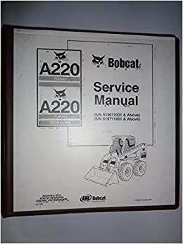 Bobcat A220 Turbo and Turbo High Flow Skid Steer Loader Service Shop Repair Manual & Binder Original s/n 519611001 & above and 519711001 & above: Bobcat: ...