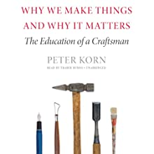Why We Make Things and Why It Matters: The Education of a Craftsman Audiobook by Peter Korn Narrated by Traber Burns