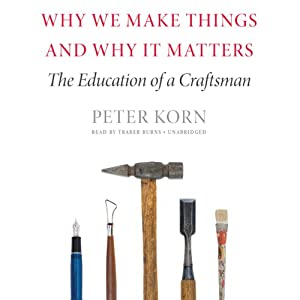 Why We Make Things and Why It Matters Audiobook