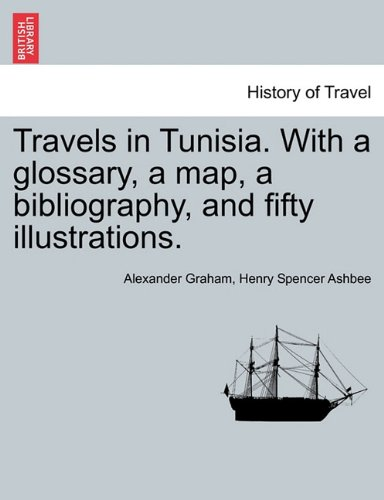 Travels in Tunisia. with a Glossary, a Map, a Bibliography, and Fifty Illustrations. PDF