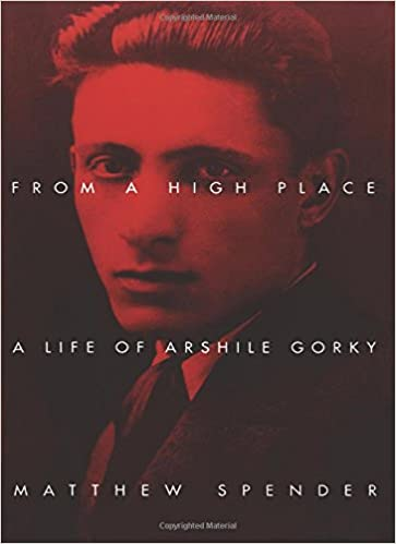 From a High Place A Life of Arshile Gorky