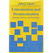 Unionization and Deunionization: Strategy, Tactics, and Outcomes