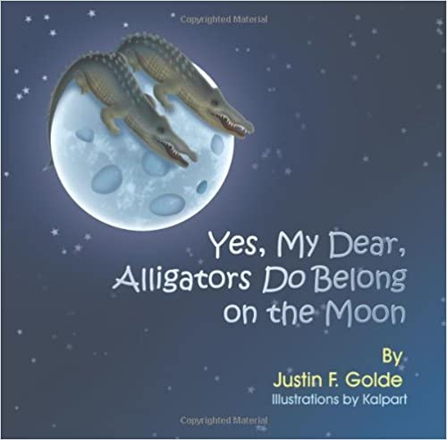 Yes, My Dear, Alligators Do Belong On The Moon Books Pdf File