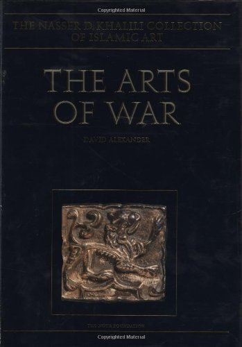 THE ARTS OF WAR. Arms and Armour of the 7th to 19th centuries (The Nasser D. Khalili Collection of Islamic Art, VOL XXI)