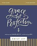 Grace, Not Perfection Study Guide: Embracing Simplicity, Celebrating Joy