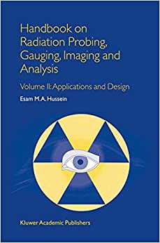 Handbook on Radiation Probing, Gauging, Imaging and Analysis: Volume II: Applications and Design (Non-Destructive Evaluation Series)