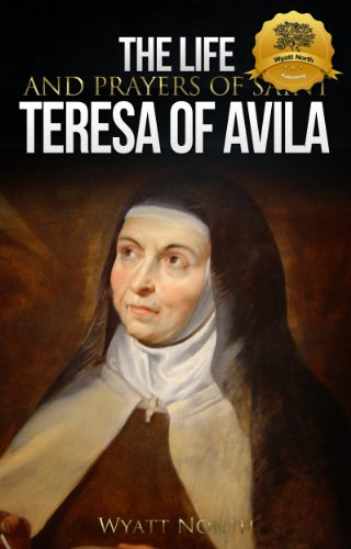 The Life and Prayers of Saint Teresa of Avila