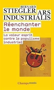 Réenchanter le monde : La valeur esprit contre le populisme industriel par Stiegler