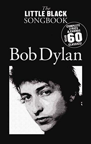 The Little Black Songbook: Bob Dylan- Complete Lyrics & Chords, Over 60 Classics!