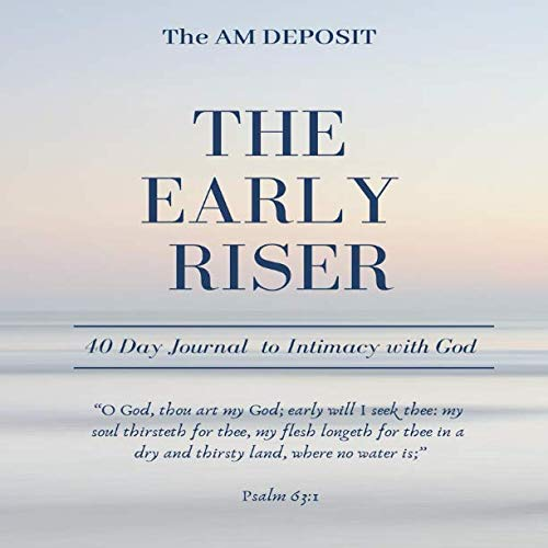 Am Riser - The AMDEPOSIT - The Early Riser: 40 Day Journal to Intimacy with God