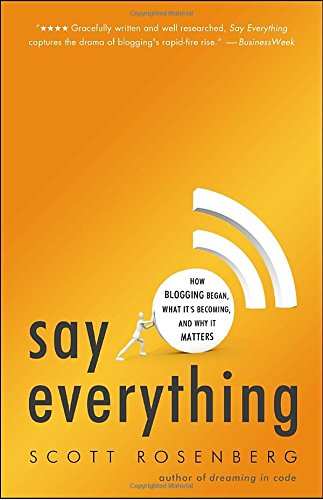 Say Everything: How Blogging Began, What It's Becoming, and Why It Matters pdf