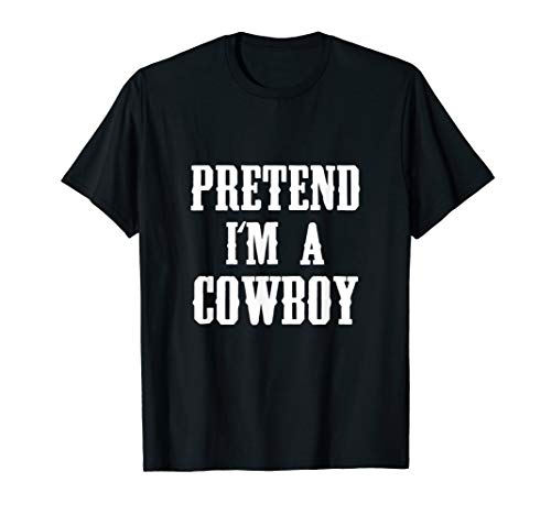 Pretend I'm A Cowboy Funny Western Halloween Costume Party  T-Shirt -