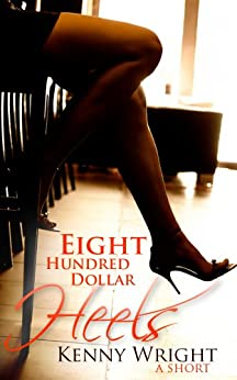 Eight Hundred Dollar Heels by [Wright, Kenny]