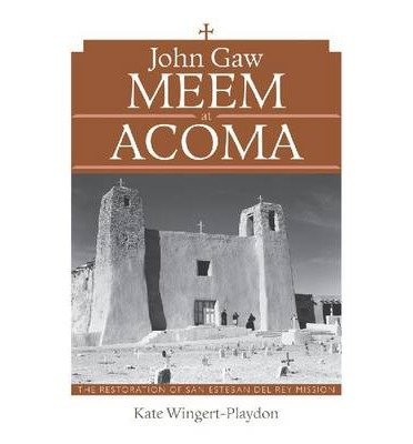 john-gaw-meem-at-acoma-the-restoration-of-san-esteban-del-rey-mission-hardback-common