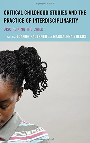 Critical Childhood Studies and the Practice of Interdisciplinarity: Disciplining the Child (Children and Youth in Popula