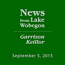 September 5, 2015: The News from Lake Wobegon Radio/TV Program by  A Prairie Home Companion with Garrison Keillor  Narrated by Garrison Keillor