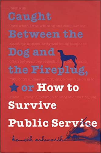 Caught Between The Dog And The Fireplug, Or How To Survive Public Service (Text Teach / Policies) Download