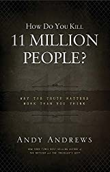 How Do You Kill 11 Million People?: Why the Truth Matters More Than You Think [ HOW DO YOU KILL 11 MILLION PEOPLE?: WHY THE TRUTH MATTERS MORE THAN YOU THINK ] by Andrews, Andy (Author) Jan-03-2012 [ Hardcover ]