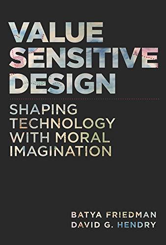 Moral Design - Value Sensitive Design: Shaping Technology with Moral Imagination (The MIT Press)