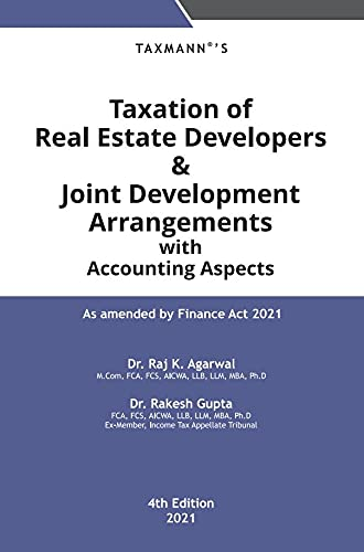 Taxmann's Taxation of Real Estate Developers & Joint Development Arrangements with Accounting Aspects – As amended by the Finance Act 2021   4th Edition   2021