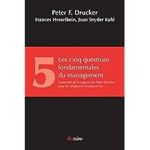 Les Cinq Questions fondamentales du management: L'essentiel de la sagesse de Peter Drucker pour les dirigeants d'aujourd'hui (French Edition)