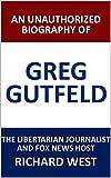 An Unauthorized Biography of Greg Gutfeld: The Libertarian Journalist and Fox News Host [Article]