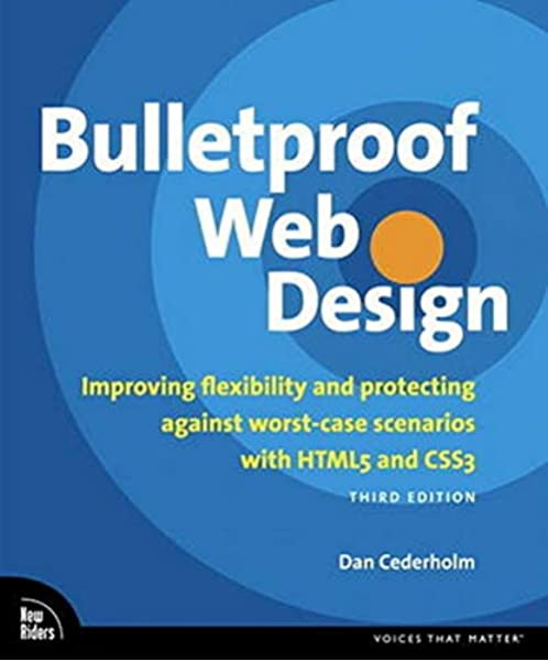 Bulletproof Web Design Improving Flexibility And Protecting Against Worst Case Scenarios With Html5 And Css3 3rd Edition Voices That Matter Cederholm Dan 9780321808356 Amazon Com Books