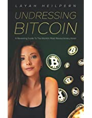 Bitcoin: A Revealing Guide To The World's Most Revolutionary Asset