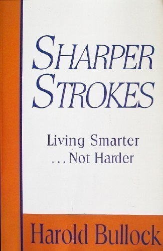 Sharper Strokes: Living Smarter . . . Not Harder