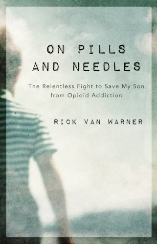 On Pills and Needles: The Relentless Fight to Save My Son from Opioid Addiction