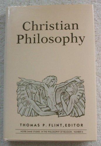 Christian Philosophy (Notre Dame studies in the philosophy of religon)