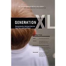 Generation Xl: Raising Healthy, Intelligent Kids In A High-Tech, Junk-Food World