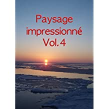 Paysage impressionné Vol.4 (French Edition)