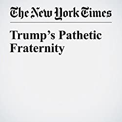 Trump's Pathetic Fraternity