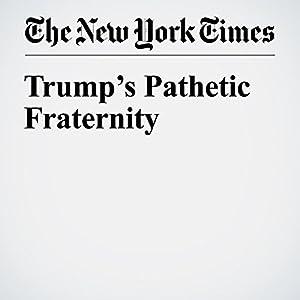 Trump's Pathetic Fraternity