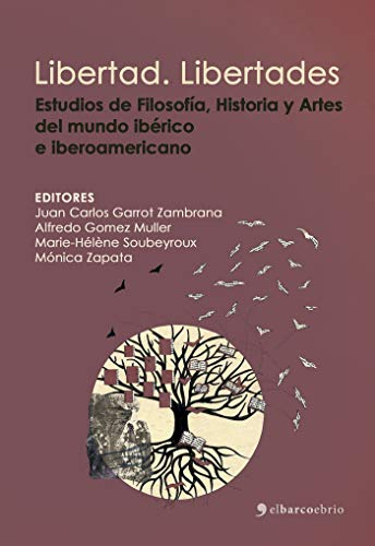 Libertad. Libertades: Estudios de Literatura, Filosofía, Historia y Artes del mundo ibérico e iberoamericano