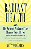 img - for Radiant Health : The Ancient Wisdom of the Chinese Tonic Herbs (Hardcover)--by Ron Teeguarden [1998 Edition] book / textbook / text book