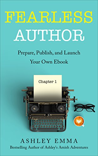 Fearless Author: Prepare, Publish and Launch Your Own eBook (step-by-step self-publishing guide with bonuses including the Book Launch & Marketing Checklist and a list of free eBook promotion sites!) by [Emma, Ashley]
