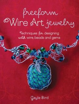 Techniques for Designing With Wire, Beads and Gems Freeform Wire Art Jewelry (Paperback) - (Freeform Wire)
