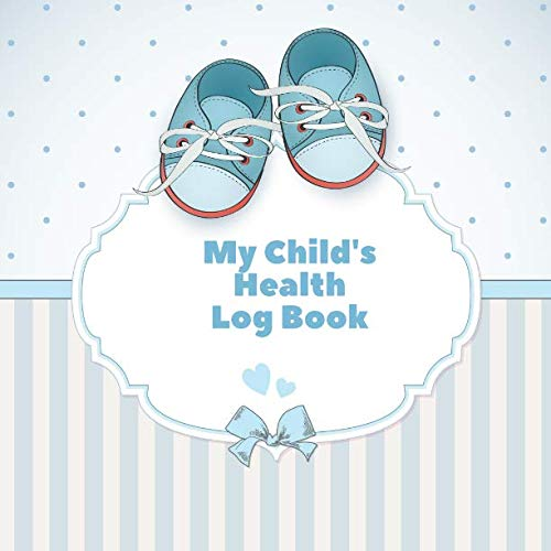 """My Child's Health Log Book: Medical History Record Book, Baby Healthcare Information Logbook, Personal Health Records, Organizer Journal, Health Log ... 8.5""""x 8.5"""" with 120 pages. (Kids Health - Fitness New Tracker Balance"""